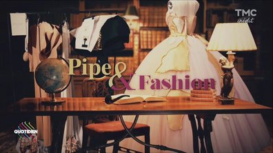 "Fashion Week : Le point ""Pipe et Fashion"""