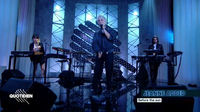 "Jeanne Added : ""Before the sun"" en live pour Quotidien (exclu web)"