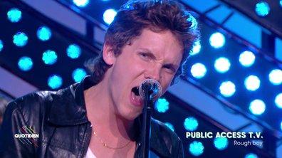"""Public Access T.V : """"Rough Boy"""" en live pour Quotidien"""