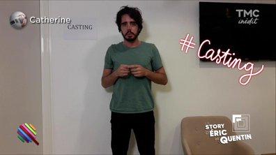 La story d'Eric et Quentin : le casting de Catherine