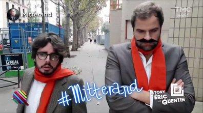 """La story d'Eric et Quentin : """"Mitterrand, c'est Mitterrand"""""""