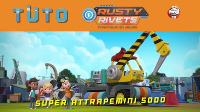 Les tutos de Rusty Rivets : Le Super Attrapemini 5000 !