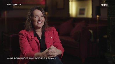 SEPT À HUIT - Anne Roumanoff se confie sur son divorce