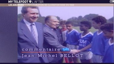 MyTELEFOOT L'After - Archives : l'inauguration de Clairefontaine en 1988