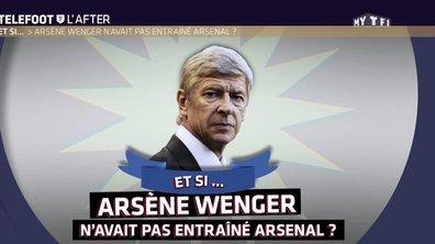 Téléfoot, l'After - Et si Arsène Wenger n'avait pas entraîné Arsenal