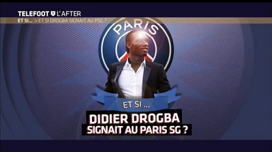Téléfoot, l'After - Et si... Didier Drogba signait au Paris SG ?