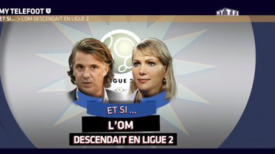 MyTELEFOOT - Et si... L'OM descendait en Ligue2 ?