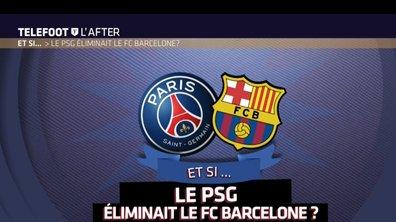 Téléfoot, l'After - Et si... le PSG éliminait le FC Barcelone en Ligue des Champions ?