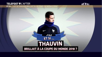 Téléfoot, l'After - Et si Thauvin brillait à la Coupe du monde 2018 ?