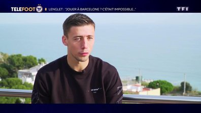 """Lenglet : """"Jouer à Barcelone ? C'était impossible"""""""