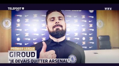 "Premier League - Olivier Giroud : ""Je devais quitter Arsenal"""