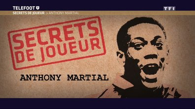 Secrets de joueurs : Anthony Martial