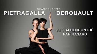 """Le Théâtre du Corps Pietragalla-Derouault  présente leur nouvelle création """"Je t'ai rencontré par hasard"""""""