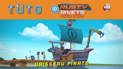 Les tutos de Rusty Rivets: Le vaisseau pirate !