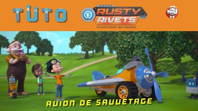 Les Tutos de Rusty Rivets: L'avion sauvetage !