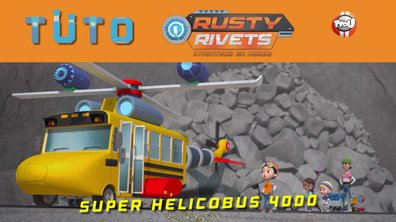 Les tutos de Rusty Rivets: Le Super Hélicobus 4000 !