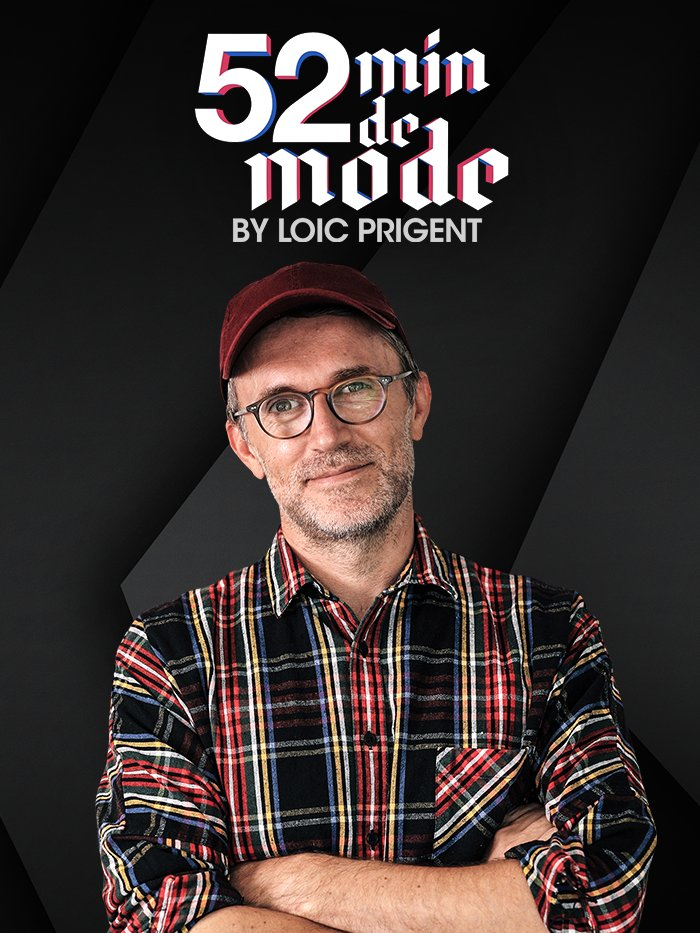 52 minutes de Mode by Loïc Prigent