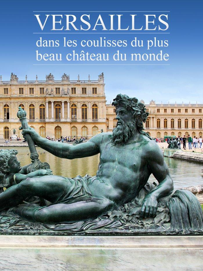 Versailles : dans les coulisses du plus beau château du monde