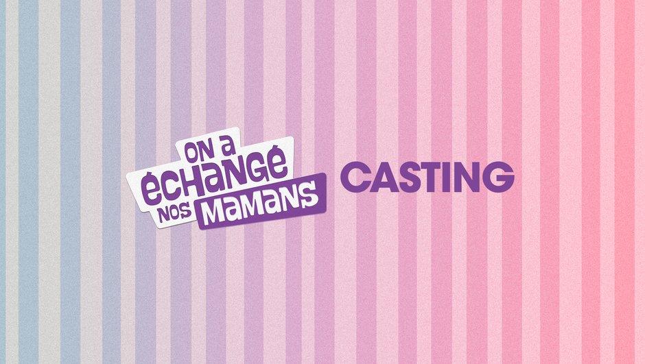 """Casting ouvert : participez aux prochaines émissions """"On a échangé nos mamans"""""""